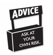 Advice - at your own risk